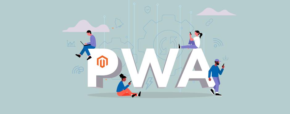 Magento PWA Studio – The Whys & Wows of Magento PWA [2021]