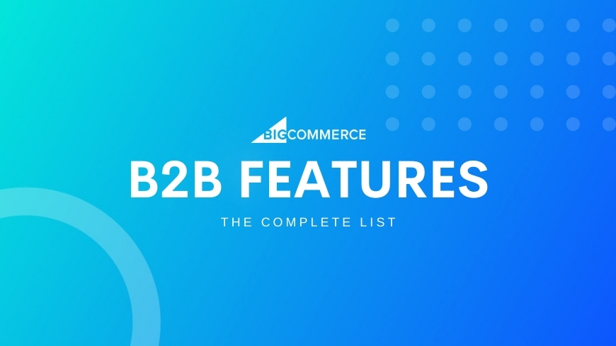BigCommerce B2B Features: The Ultimate List For Wholesalers